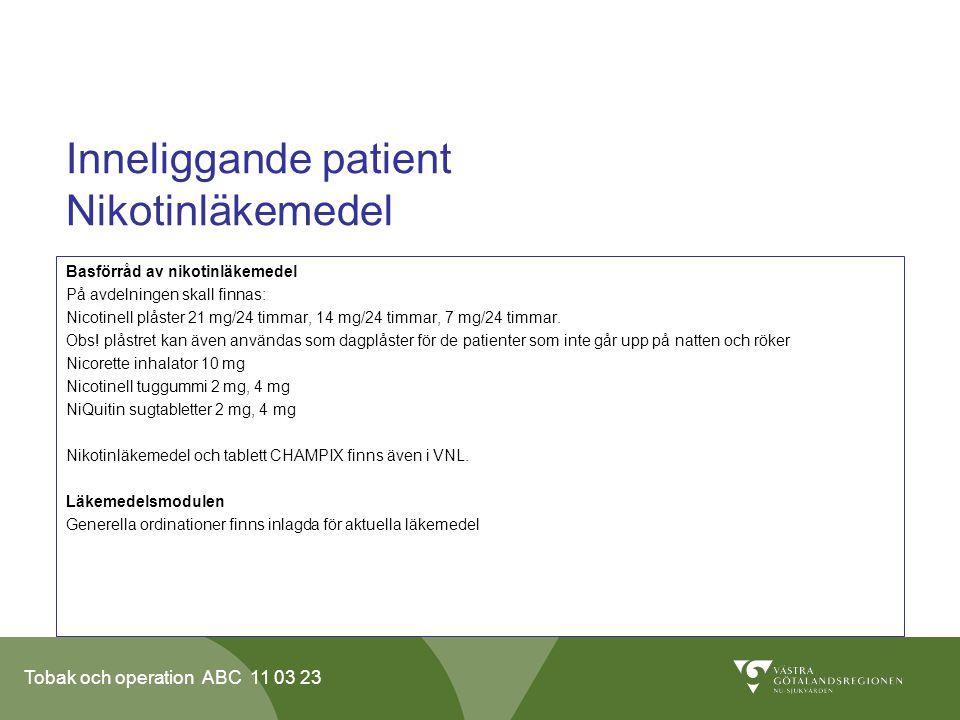 Tobak och operation ABC 11 03 23 Inneliggande patient Nikotinläkemedel Basförråd av nikotinläkemedel På avdelningen skall finnas: Nicotinell plåster 21 mg/24 timmar, 14 mg/24 timmar, 7 mg/24 timmar.