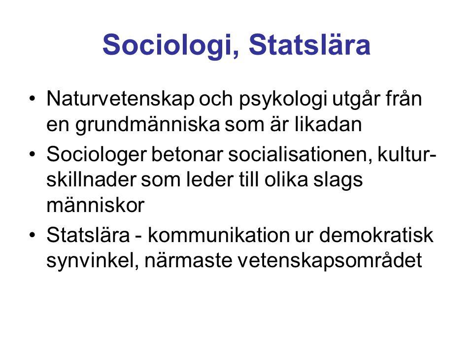 Sociologi, Statslära Naturvetenskap och psykologi utgår från en grundmänniska som är likadan Sociologer betonar socialisationen, kultur- skillnader som leder till olika slags människor Statslära - kommunikation ur demokratisk synvinkel, närmaste vetenskapsområdet