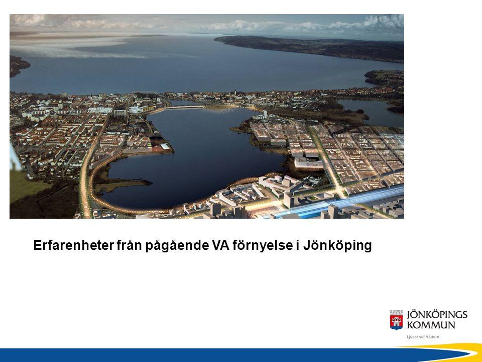 Förnyelse i kommande ny stadsdel Erfarenheter från pågående VA förnyelse i Jönköping