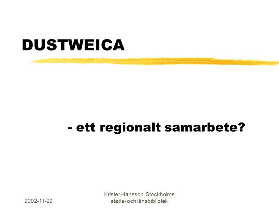 2002-11-29 Krister Hansson, Stockholms stads- och länsbibliotek DUSTWEICA - ett regionalt samarbete