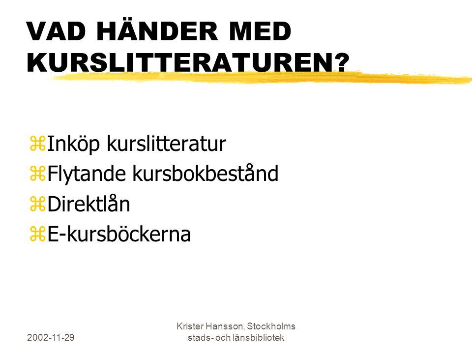 2002-11-29 Krister Hansson, Stockholms stads- och länsbibliotek VAD HÄNDER MED KURSLITTERATUREN? zInköp kurslitteratur zFlytande kursbokbestånd zDirek