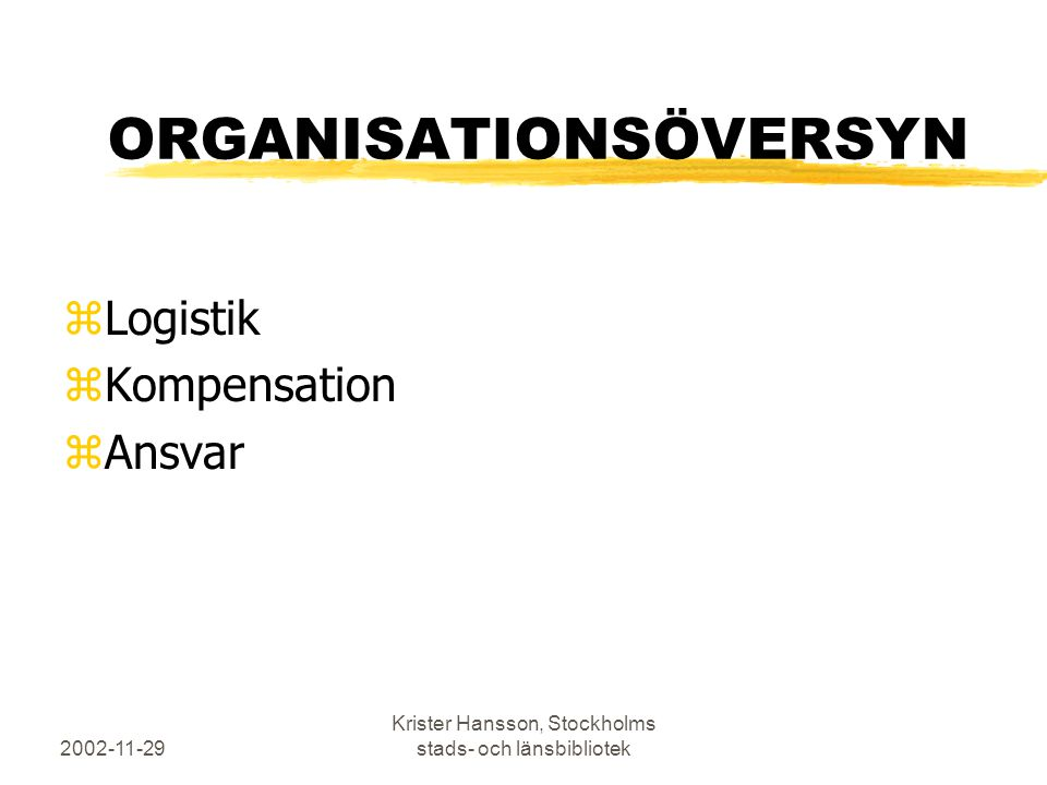 2002-11-29 Krister Hansson, Stockholms stads- och länsbibliotek ORGANISATIONSÖVERSYN zLogistik zKompensation zAnsvar