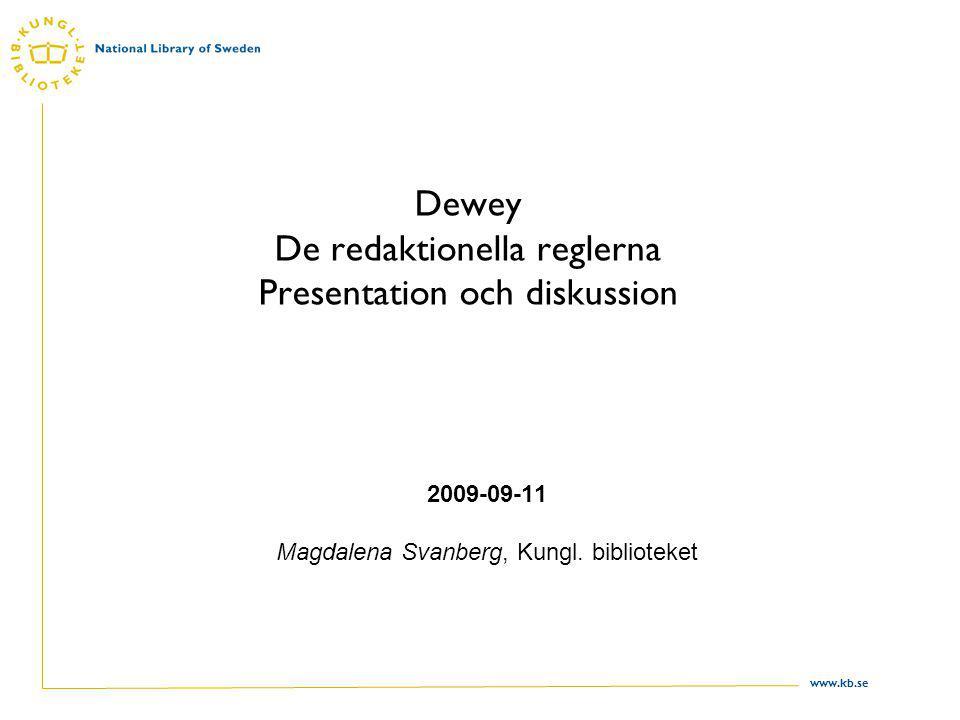 www.kb.se Dewey De redaktionella reglerna Presentation och diskussion 2009-09-11 Magdalena Svanberg, Kungl.