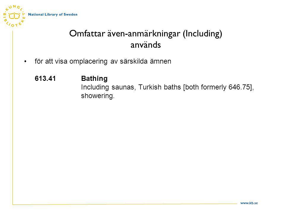 www.kb.se Omfattar även-anmärkningar (Including) används för att visa omplacering av särskilda ämnen 613.41Bathing Including saunas, Turkish baths [both formerly 646.75], showering.