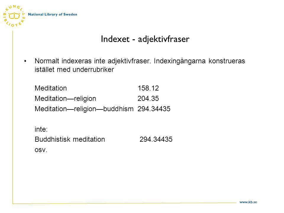 www.kb.se Indexet - adjektivfraser Normalt indexeras inte adjektivfraser.
