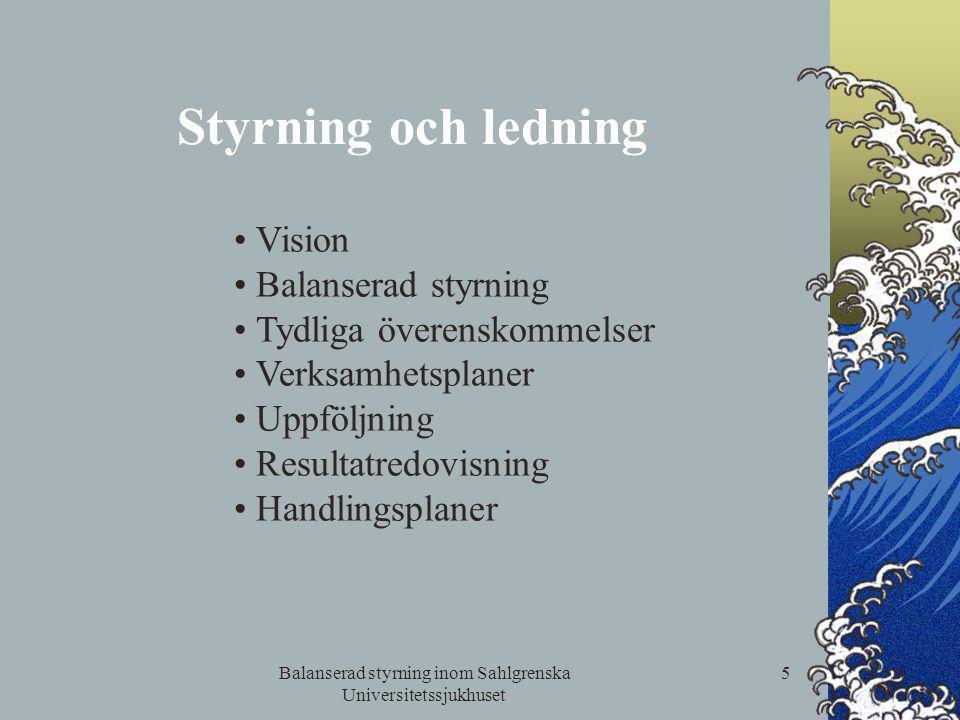 Balanserad styrning inom Sahlgrenska Universitetssjukhuset 5 Styrning och ledning Vision Balanserad styrning Tydliga överenskommelser Verksamhetsplane