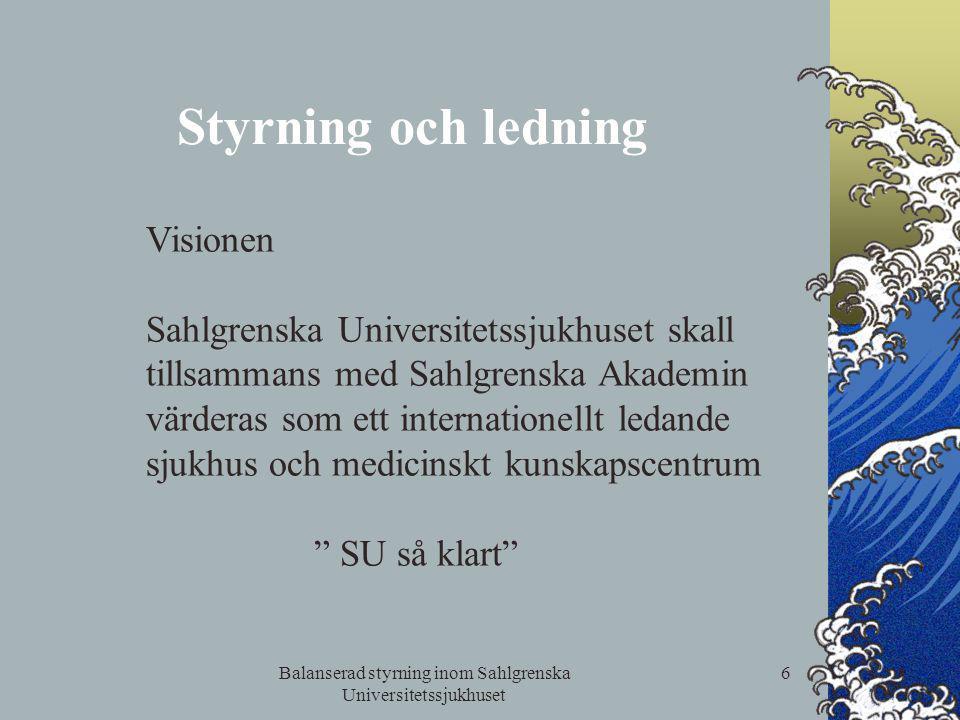 Balanserad styrning inom Sahlgrenska Universitetssjukhuset 6 Styrning och ledning Visionen Sahlgrenska Universitetssjukhuset skall tillsammans med Sah