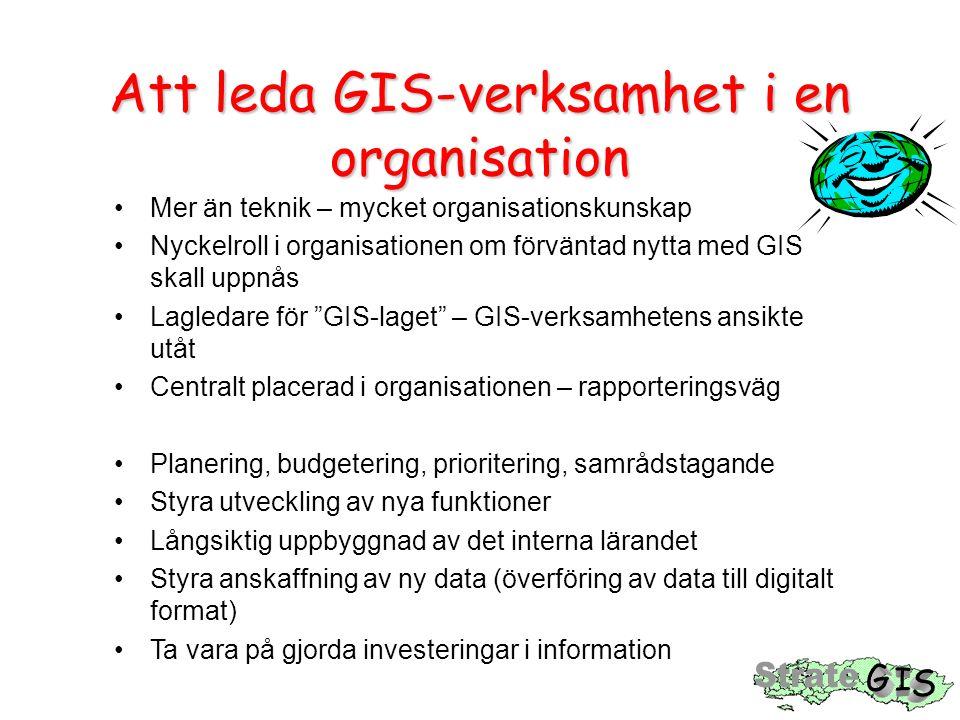 Att leda GIS-verksamhet i en organisation Mer än teknik – mycket organisationskunskap Nyckelroll i organisationen om förväntad nytta med GIS skall upp