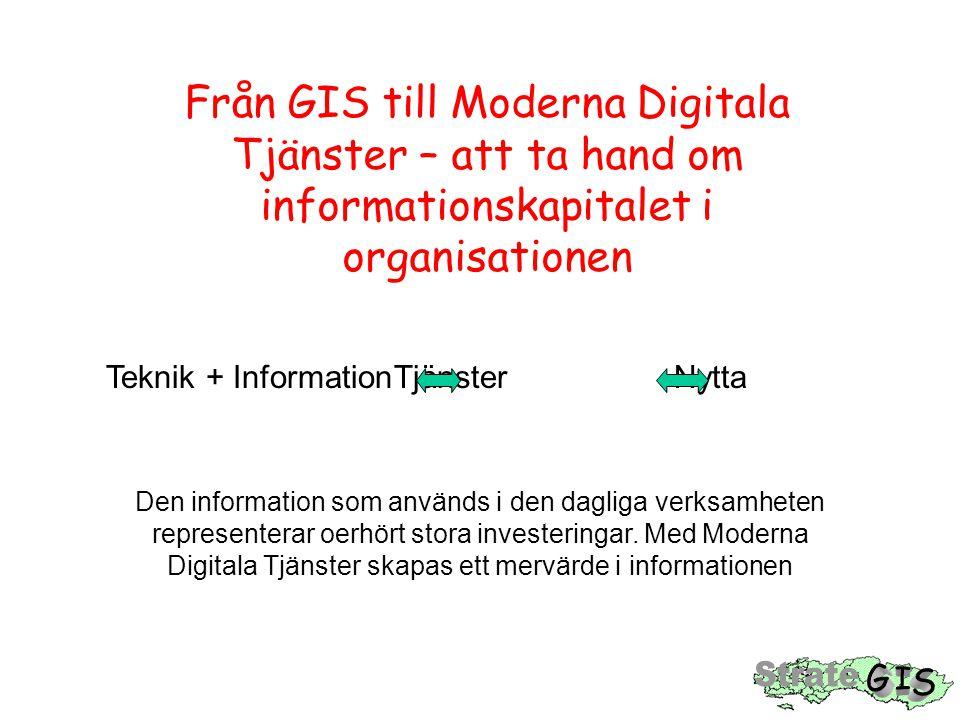 Från GIS till Moderna Digitala Tjänster – att ta hand om informationskapitalet i organisationen Teknik + InformationTjänster Nytta Den information som används i den dagliga verksamheten representerar oerhört stora investeringar.