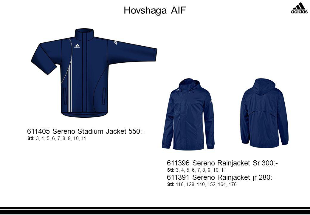 Hovshaga AIF 611396 Sereno Rainjacket Sr 300:- Stl: 3, 4, 5, 6, 7, 8, 9, 10, 11 611391 Sereno Rainjacket jr 280:- Stl: 116, 128, 140, 152, 164, 176 611405 Sereno Stadium Jacket 550:- Stl: 3, 4, 5, 6, 7, 8, 9, 10, 11