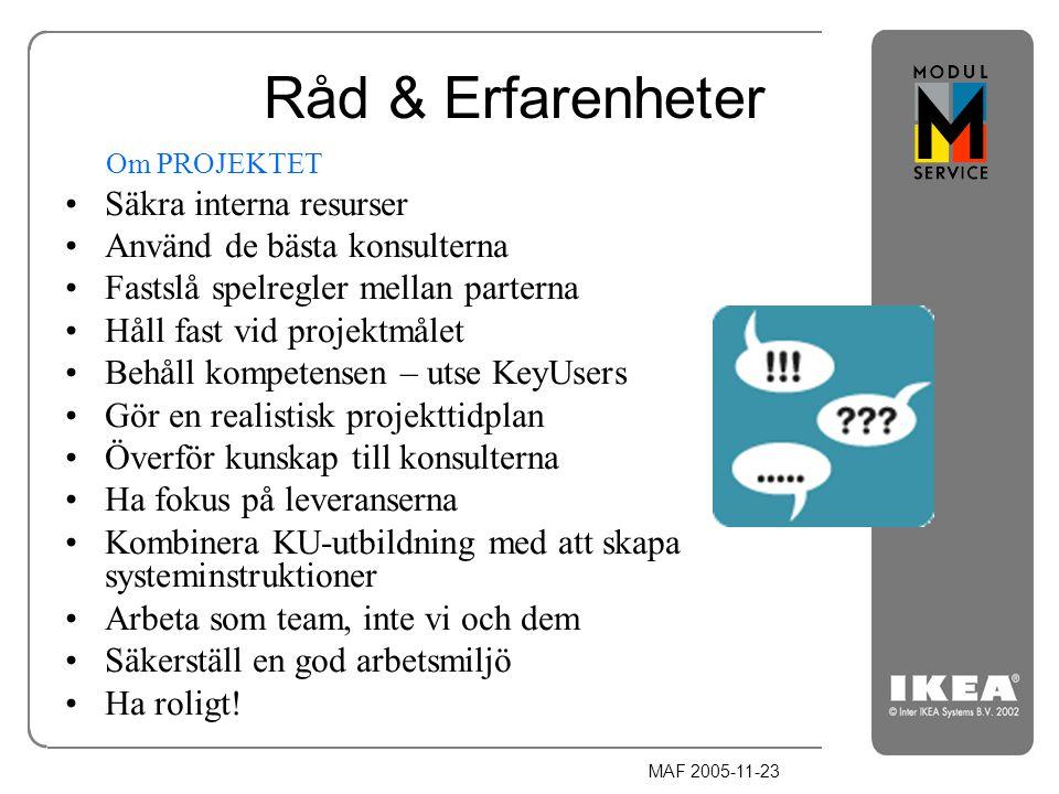 MAF 2005-11-23 Råd & Erfarenheter Om PROJEKTET Säkra interna resurser Använd de bästa konsulterna Fastslå spelregler mellan parterna Håll fast vid pro