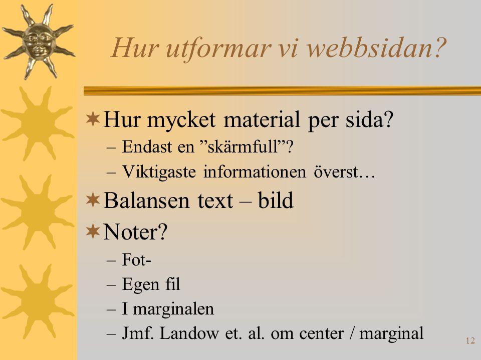 """12 Hur utformar vi webbsidan?  Hur mycket material per sida? –Endast en """"skärmfull""""? –Viktigaste informationen överst…  Balansen text – bild  Noter"""