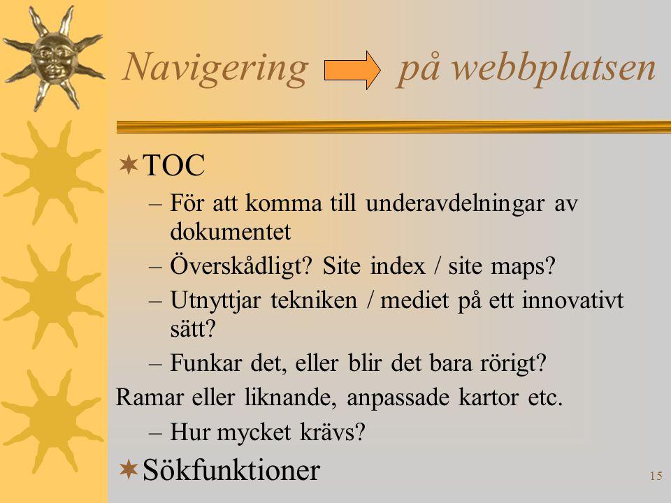 15 Navigering på webbplatsen  TOC –För att komma till underavdelningar av dokumentet –Överskådligt? Site index / site maps? –Utnyttjar tekniken / med