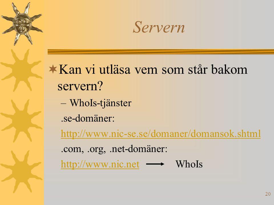 20 Servern  Kan vi utläsa vem som står bakom servern? –WhoIs-tjänster.se-domäner: http://www.nic-se.se/domaner/domansok.shtml.com,.org,.net-domäner:
