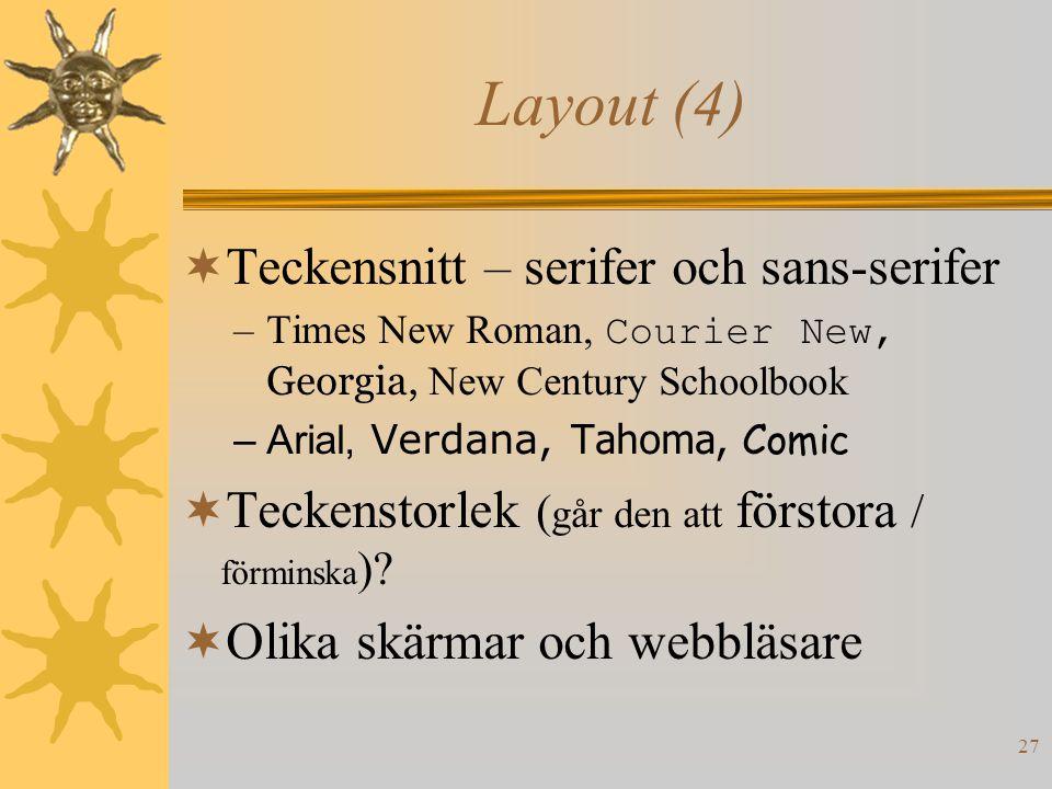 27 Layout (4)  Teckensnitt – serifer och sans-serifer –Times New Roman, Courier New, Georgia, New Century Schoolbook –Arial, Verdana, Tahoma, Comic  Teckenstorlek ( går den att förstora / förminska ).