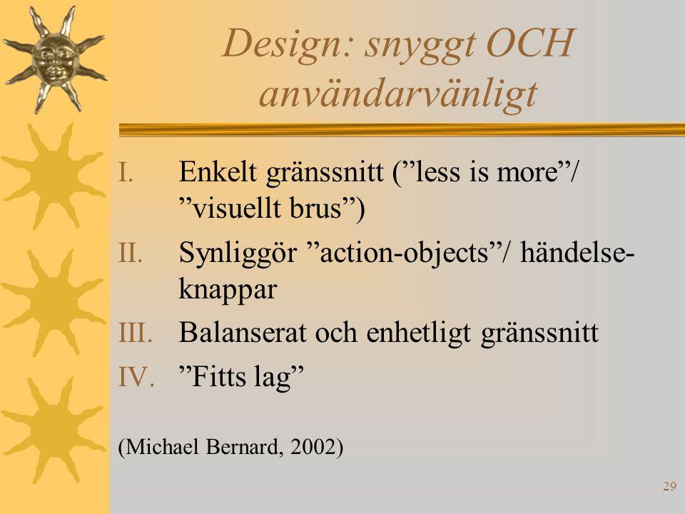 """29 Design: snyggt OCH användarvänligt I. Enkelt gränssnitt (""""less is more""""/ """"visuellt brus"""") II. Synliggör """"action-objects""""/ händelse- knappar III. Ba"""