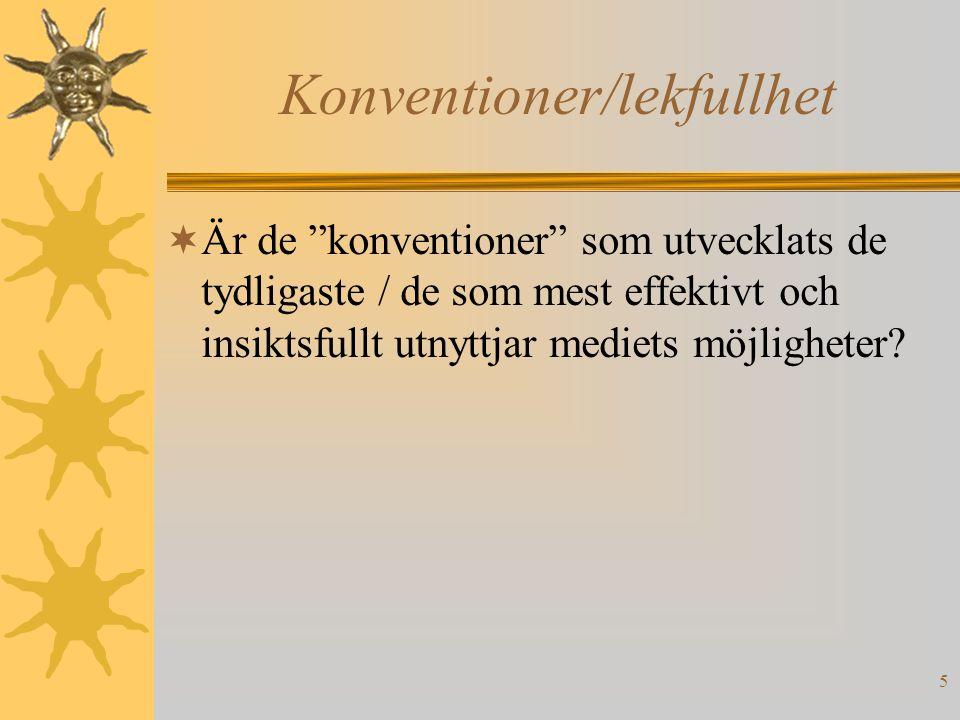 5 Konventioner/lekfullhet  Är de konventioner som utvecklats de tydligaste / de som mest effektivt och insiktsfullt utnyttjar mediets möjligheter