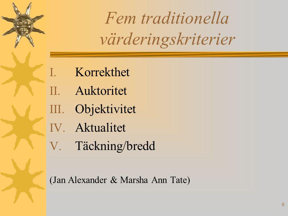 6 Fem traditionella värderingskriterier I. Korrekthet II. Auktoritet III. Objektivitet IV. Aktualitet V. Täckning/bredd (Jan Alexander & Marsha Ann Ta