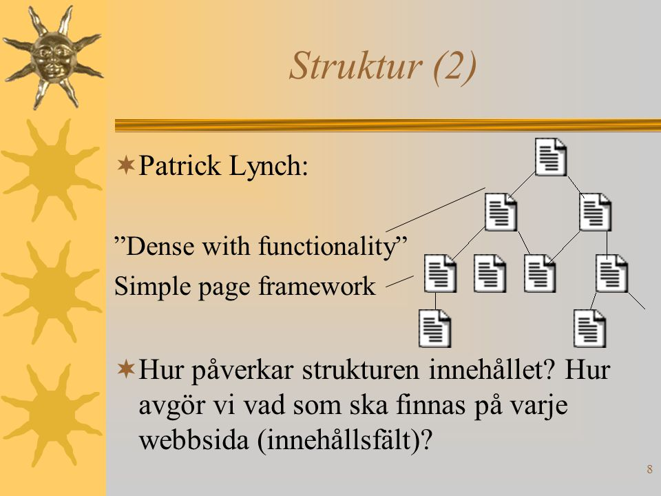 8 Struktur (2)  Patrick Lynch: Dense with functionality Simple page framework  Hur påverkar strukturen innehållet.