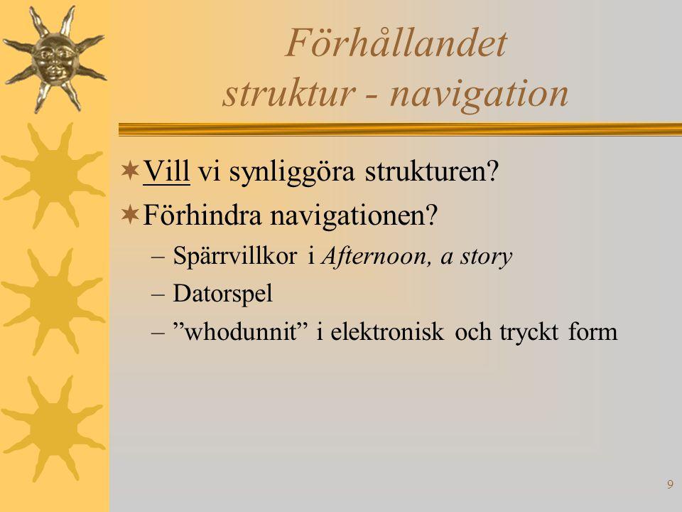 """9 Förhållandet struktur - navigation  Vill vi synliggöra strukturen?  Förhindra navigationen? –Spärrvillkor i Afternoon, a story –Datorspel –""""whodun"""