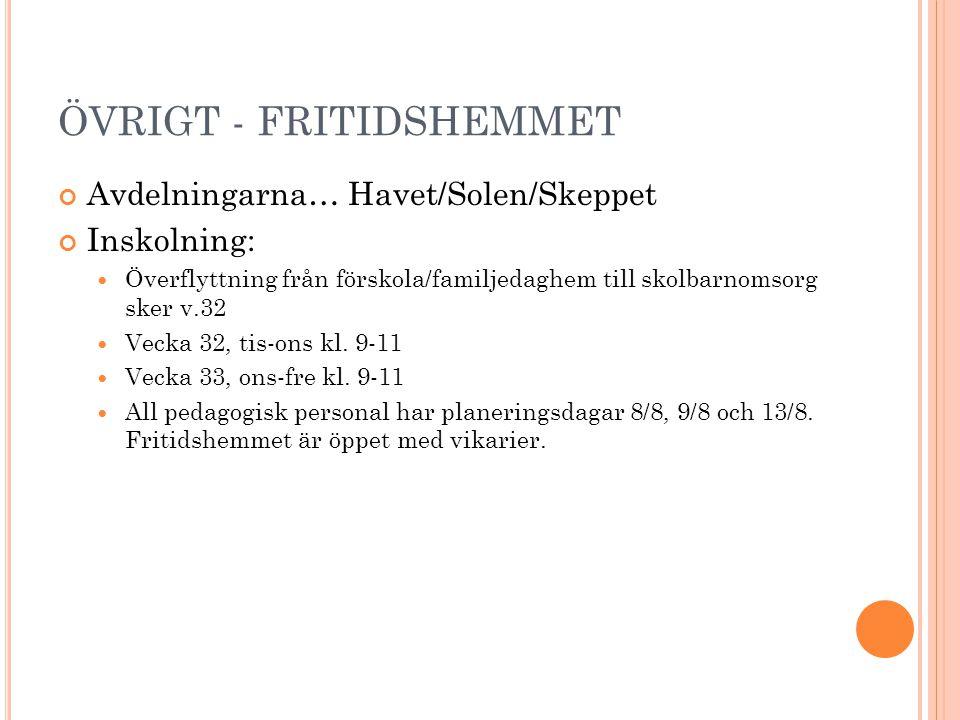 ÖVRIGT - FRITIDSHEMMET Avdelningarna… Havet/Solen/Skeppet Inskolning: Överflyttning från förskola/familjedaghem till skolbarnomsorg sker v.32 Vecka 32, tis-ons kl.