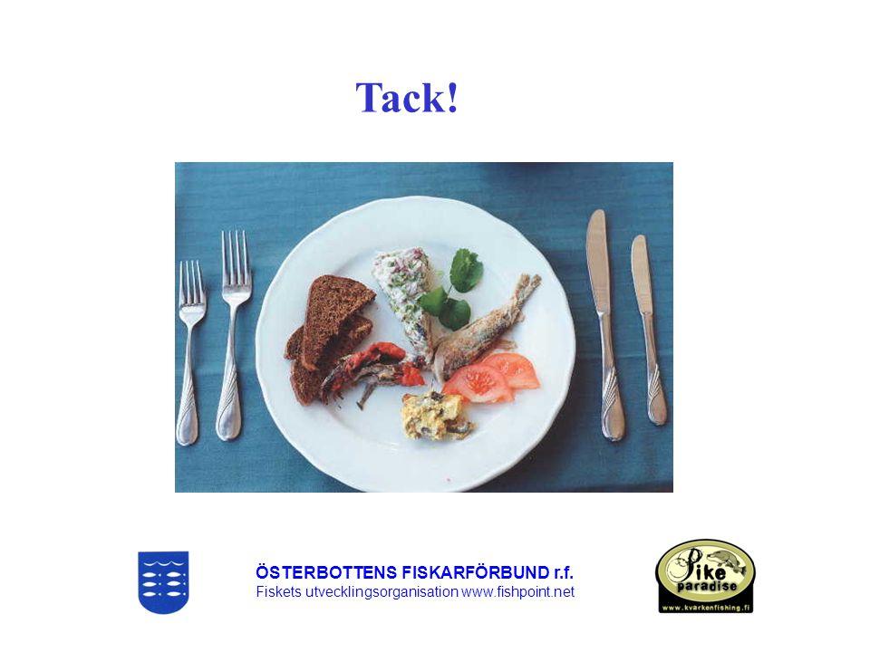 ÖSTERBOTTENS FISKARFÖRBUND r.f. Fiskets utvecklingsorganisation www.fishpoint.net Tack!