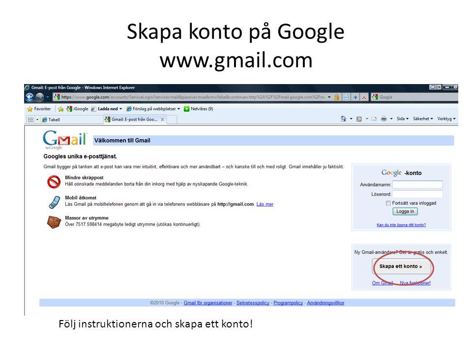 Följ instruktionerna och skapa ett konto! Skapa konto på Google www.gmail.com