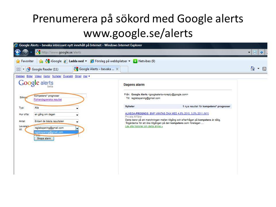 Prenumerera på sökord med Google alerts www.google.se/alerts