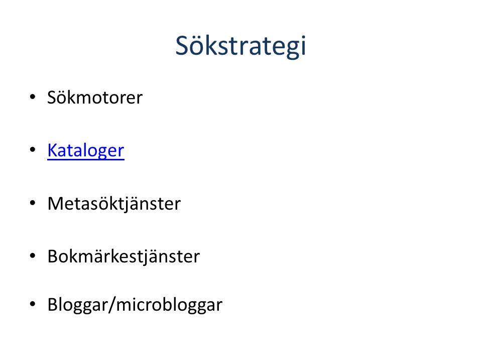 Sökstrategi Sökmotorer Kataloger Metasöktjänster Bokmärkestjänster Bloggar/microbloggar