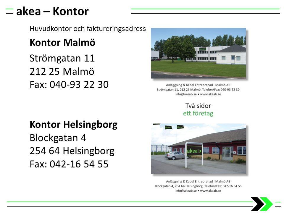 akea – Kontor Huvudkontor och faktureringsadress Kontor Malmö Strömgatan 11 212 25 Malmö Fax: 040-93 22 30 Kontor Helsingborg Blockgatan 4 254 64 Hels