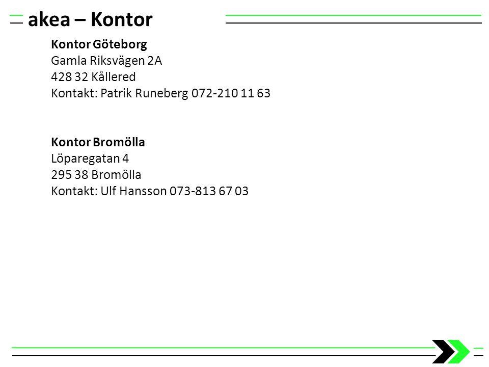 akea – Kontor Kontor Göteborg Gamla Riksvägen 2A 428 32 Kållered Kontakt: Patrik Runeberg 072-210 11 63 Kontor Bromölla Löparegatan 4 295 38 Bromölla
