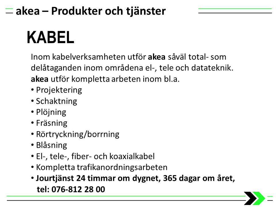 akea – Produkter och tjänster KABEL Inom kabelverksamheten utför akea såväl total- som delåtaganden inom områdena el-, tele och datateknik. akea utför