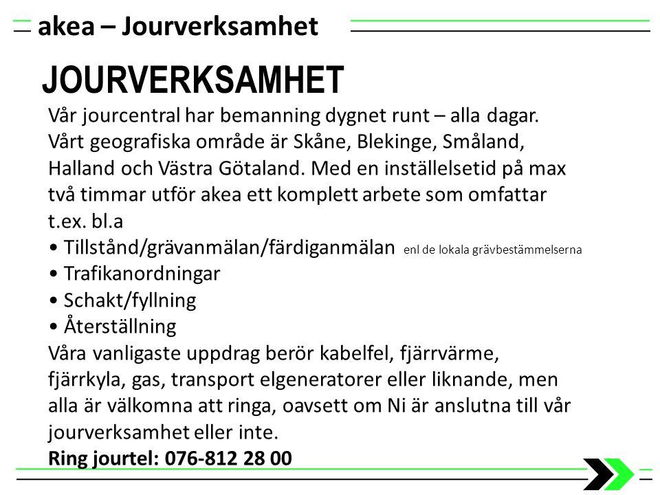 JOURVERKSAMHET akea – Jourverksamhet Vår jourcentral har bemanning dygnet runt – alla dagar. Vårt geografiska område är Skåne, Blekinge, Småland, Hall