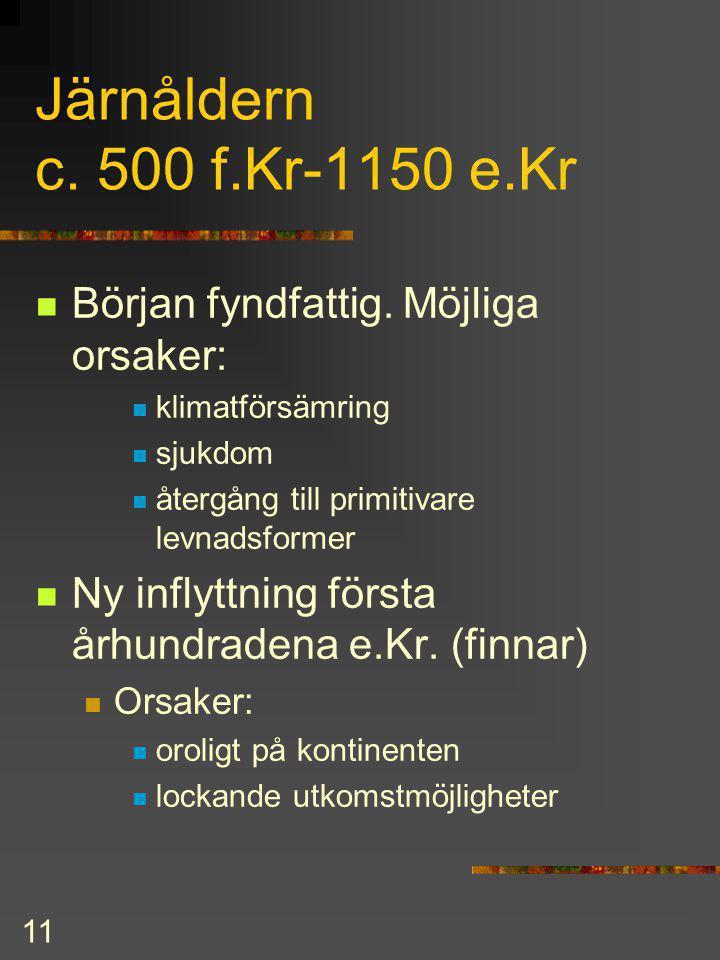 10 Bronsåldern c. 1300-500 f.Kr. Tidsperioden fyndfattig. Landet dock bebott. Ny invandring syns i : nytt gravskick likbränning kummelgrvar hällristni