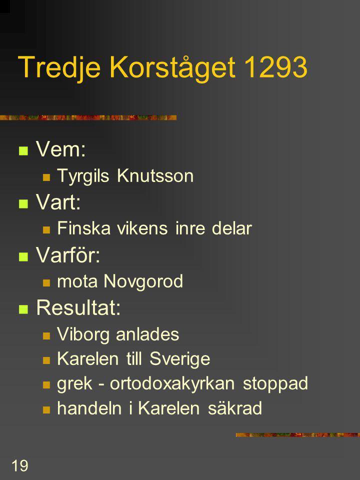 18 Andra korståget c. 1238 Vem: Birger Jarl, biskop Tomas Vart: Tavasternas hamn Varför: konkurrensen med Novgorod missionsiver Resultat: Tavastehus g