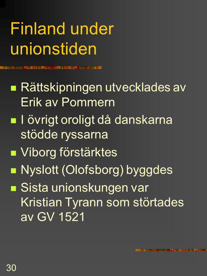29 Unionstiden 1389-1521 Med drottning Margareta uppstod en personalunion mellan DK- S-F –N (Kalmarunionen) Under unionstiden ständiga motsättningar m