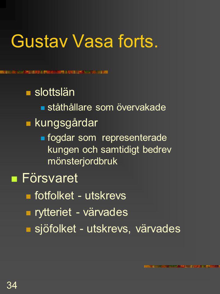 33 Gustav Vasa forts. Vesterås arvförening 1544 kronan i arv inom Vasa-ätten val om ätten skulle dö ut Gustav förde ett patriarkaliskt styre Förvaltni