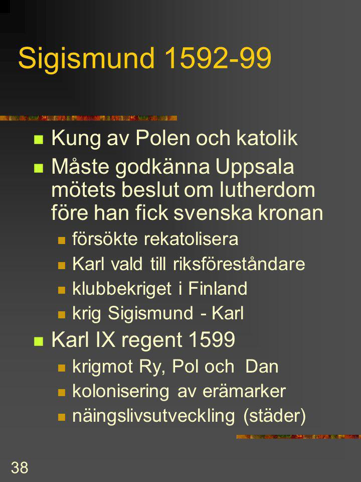 37 Johan III Kung 1568 - 1592 med adelns hjälp Tackade genom: adelsprivilegierna 1569 adelskapet ärftligt utan motprestation privilegier tjänster doms