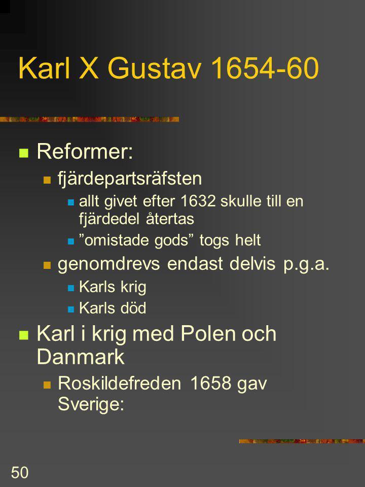 49 Kristina 1644-54 begåvad kunnig men: ekonomiskt slöser (hov,stöd) förläningar belöning för tjänster 58%av Finland över 65% Sverige abdikerade och f