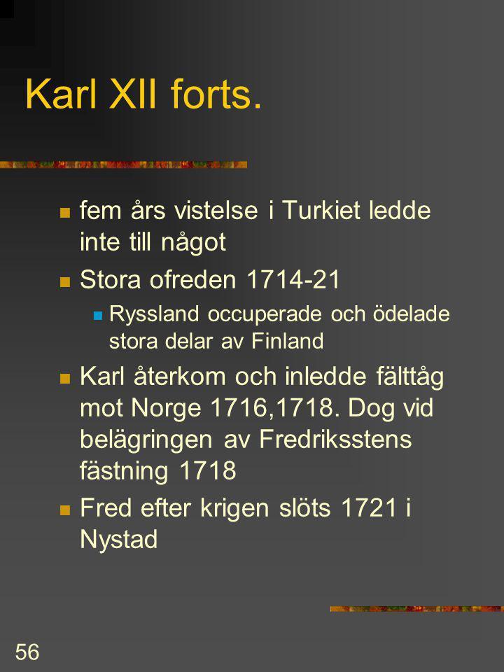 55 Stora nordiska kriget 1700-21 Karl XII 1697-1718 Myndig vid 15 års ålder och slottet fattade eld Grannstaterna ville utnyttja situationen och bilda