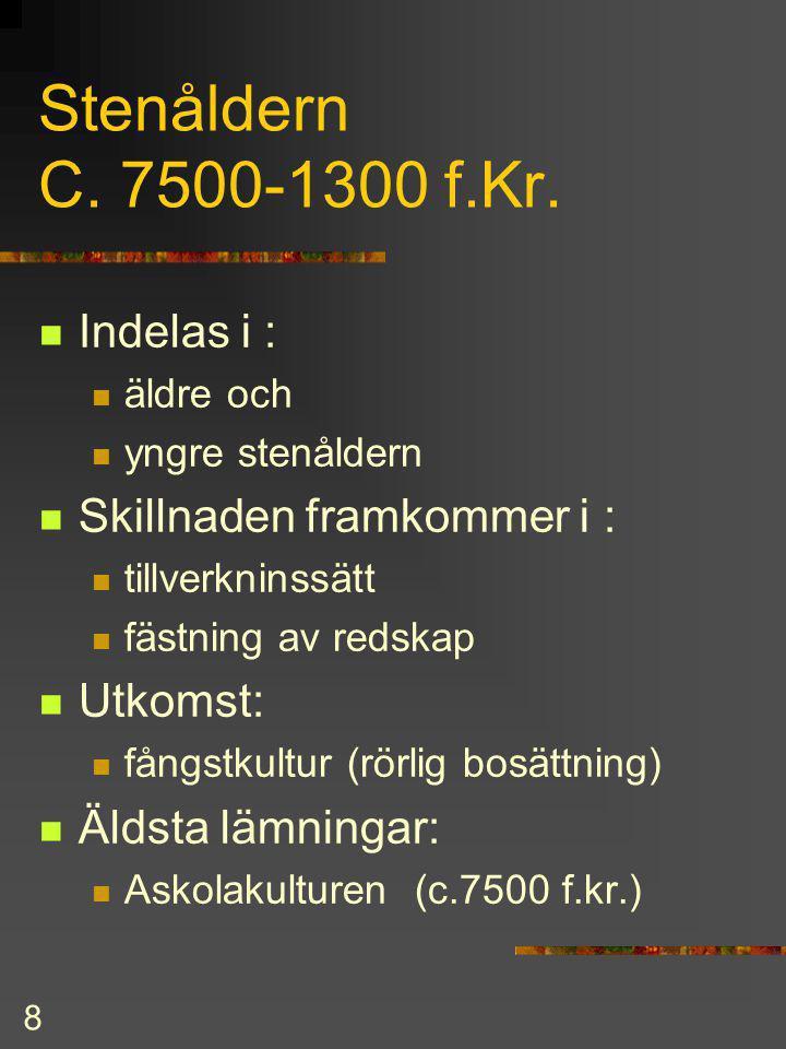 7 Finlands forntid Forntiden kort p.g.a. istiden möjligheter till bosättning först från c.7000 f.Kr. Den äldsta tiden indelas i : stenåldern bronsålde