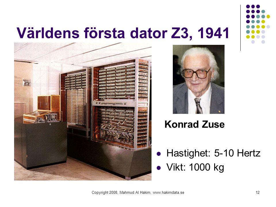 Copyright 2008, Mahmud Al Hakim, www.hakimdata.se12 Världens första dator Z3, 1941 Konrad Zuse Hastighet: 5-10 Hertz Vikt: 1000 kg