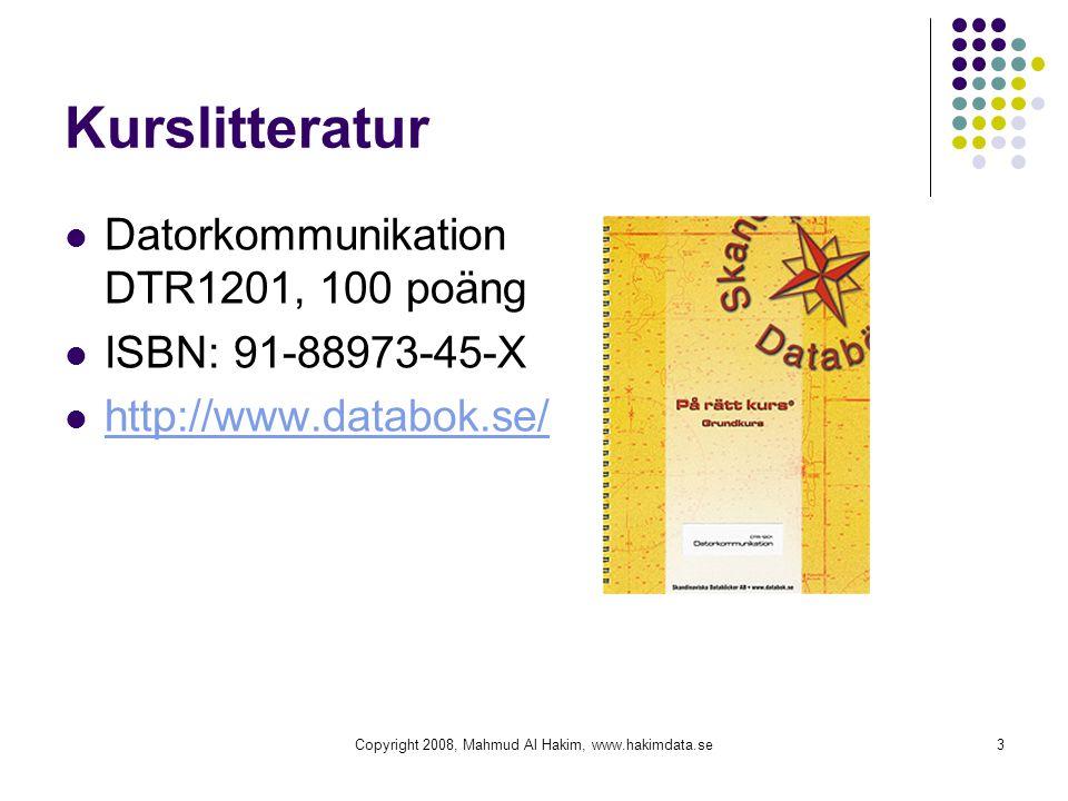 Copyright 2008, Mahmud Al Hakim, www.hakimdata.se3 Kurslitteratur Datorkommunikation DTR1201, 100 poäng ISBN: 91-88973-45-X http://www.databok.se/