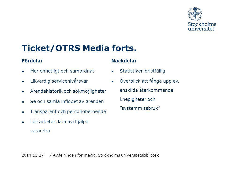 Ticket/OTRS Media forts. Fördelar ● Mer enhetligt och samordnat ● Likvärdig servicenivå/svar ● Ärendehistorik och sökmöjligheter ● Se och samla inflöd