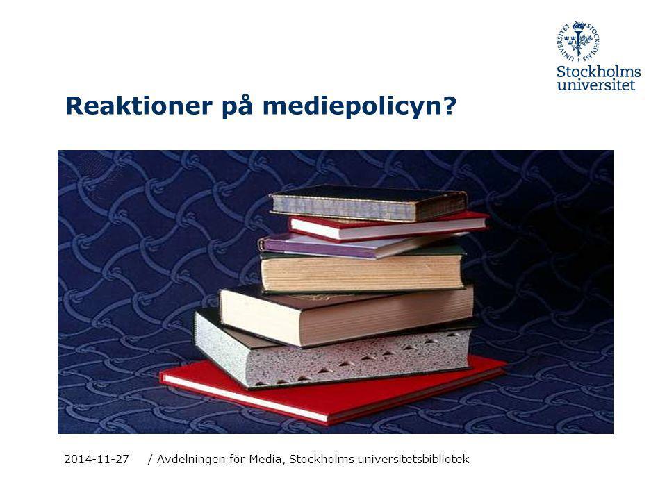 Reaktioner på mediepolicyn? 2014-11-27 / Avdelningen för Media, Stockholms universitetsbibliotek
