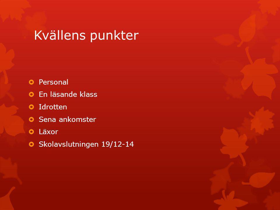 Kvällens punkter  Personal  En läsande klass  Idrotten  Sena ankomster  Läxor  Skolavslutningen 19/12-14