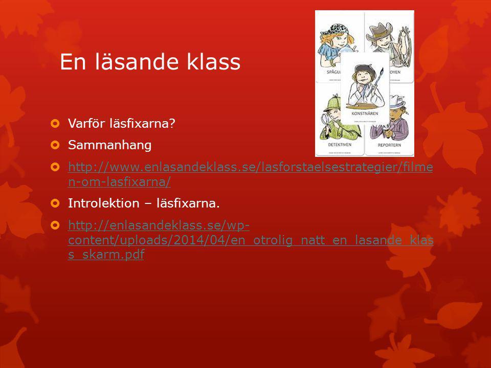 En läsande klass  Varför läsfixarna?  Sammanhang  http://www.enlasandeklass.se/lasforstaelsestrategier/filme n-om-lasfixarna/ http://www.enlasandek