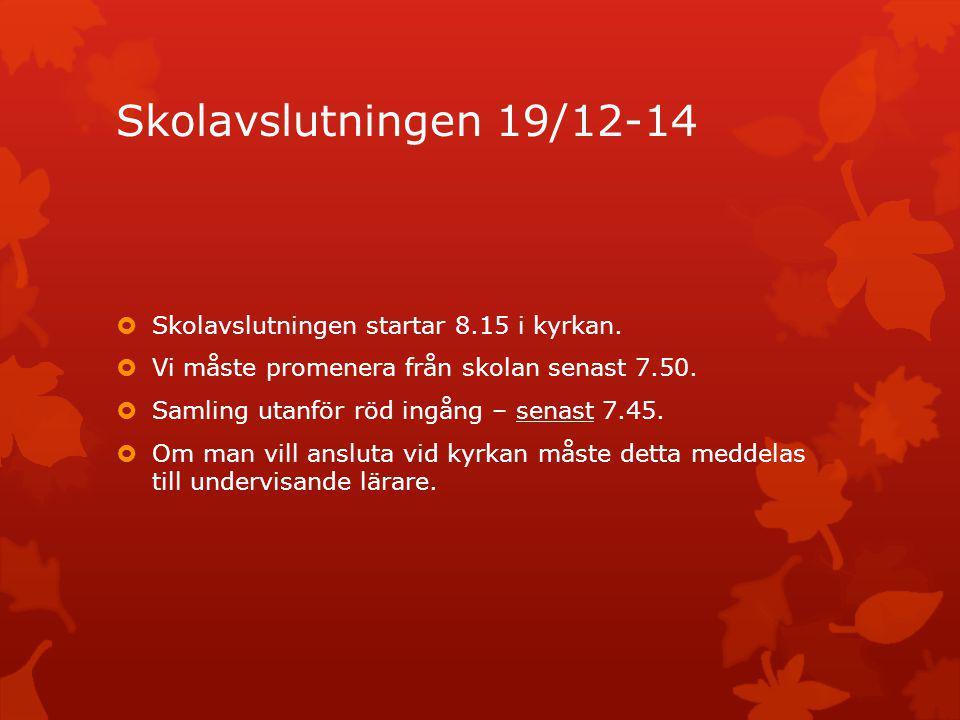 Skolavslutningen 19/12-14  Skolavslutningen startar 8.15 i kyrkan.  Vi måste promenera från skolan senast 7.50.  Samling utanför röd ingång – senas