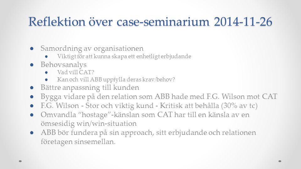 Reflektion över case-seminarium 2014-11-26 ● Samordning av organisationen ● Viktigt för att kunna skapa ett enhetligt erbjudande ● Behovsanalys ● Vad