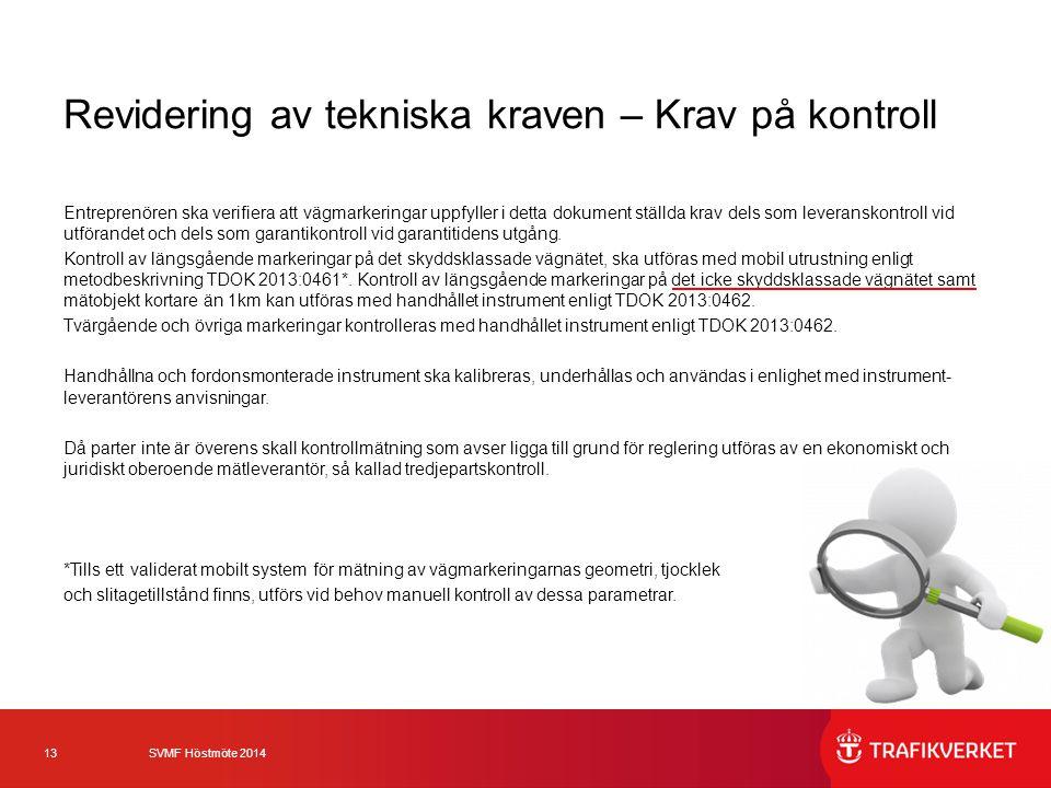 13 SVMF Höstmöte 2014 Revidering av tekniska kraven – Krav på kontroll Entreprenören ska verifiera att vägmarkeringar uppfyller i detta dokument ställ